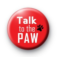 Talk to the Paw Badge